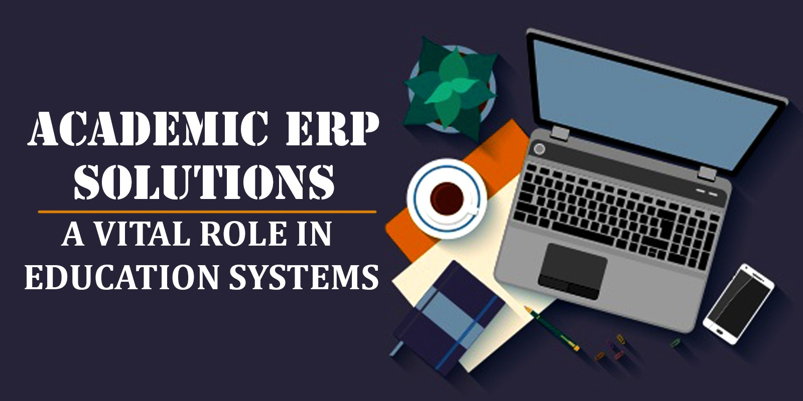 Academic Erp Solutions A Vital Role In Education Systems
